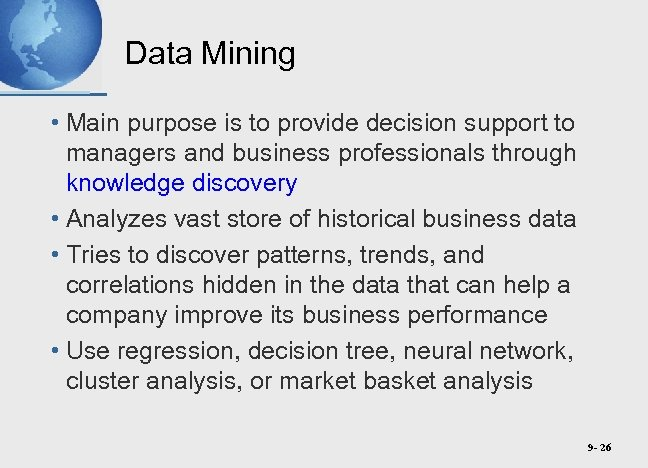 Data Mining • Main purpose is to provide decision support to managers and business
