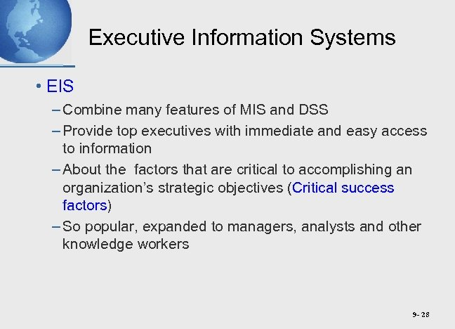 Executive Information Systems • EIS – Combine many features of MIS and DSS –