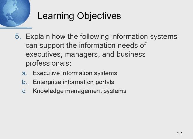 Learning Objectives 5. Explain how the following information systems can support the information needs