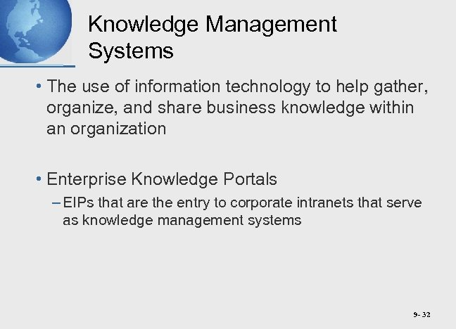 Knowledge Management Systems • The use of information technology to help gather, organize, and