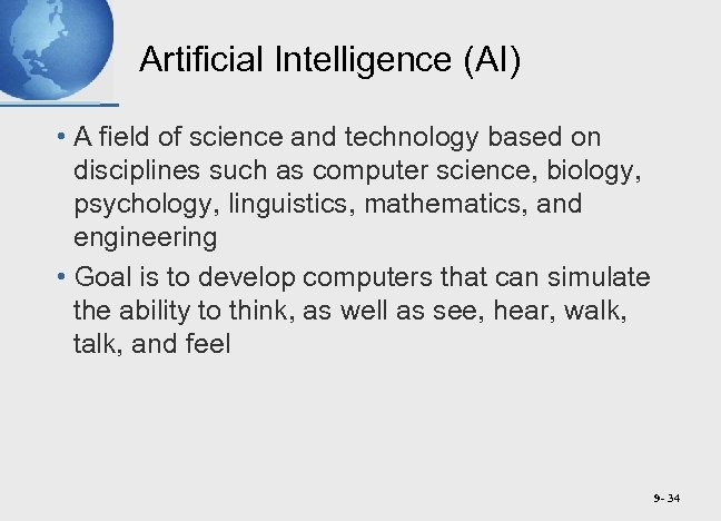 Artificial Intelligence (AI) • A field of science and technology based on disciplines such