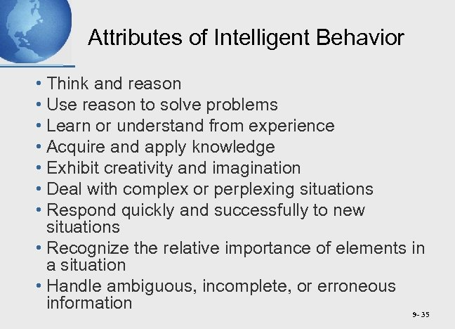 Attributes of Intelligent Behavior • Think and reason • Use reason to solve problems
