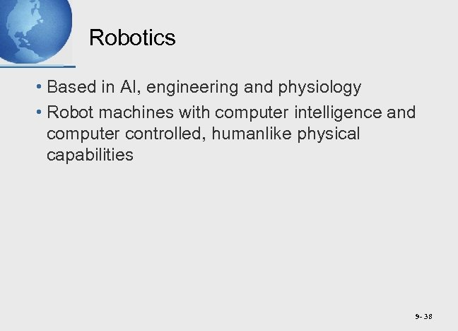 Robotics • Based in AI, engineering and physiology • Robot machines with computer intelligence