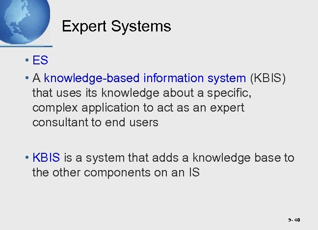 Expert Systems • ES • A knowledge-based information system (KBIS) that uses its knowledge