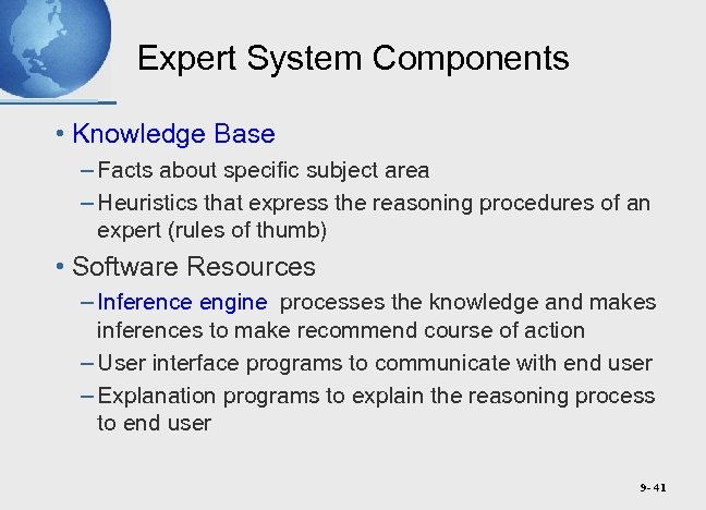 Expert System Components • Knowledge Base – Facts about specific subject area – Heuristics