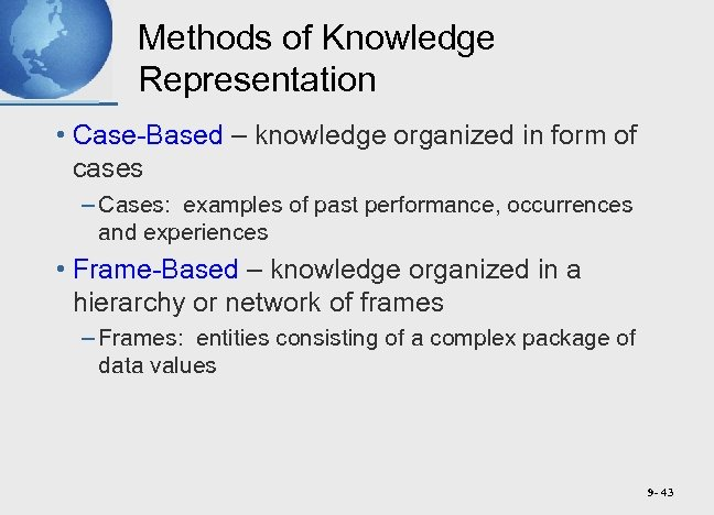 Methods of Knowledge Representation • Case-Based – knowledge organized in form of cases –