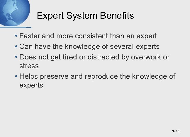 Expert System Benefits • Faster and more consistent than an expert • Can have