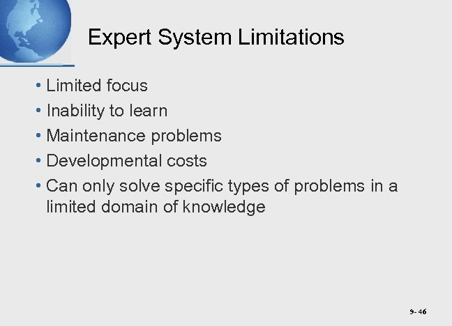 Expert System Limitations • Limited focus • Inability to learn • Maintenance problems •