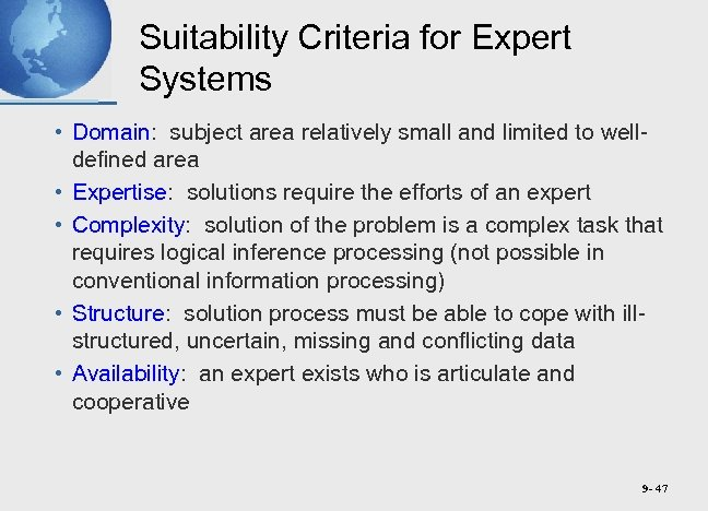 Suitability Criteria for Expert Systems • Domain: subject area relatively small and limited to