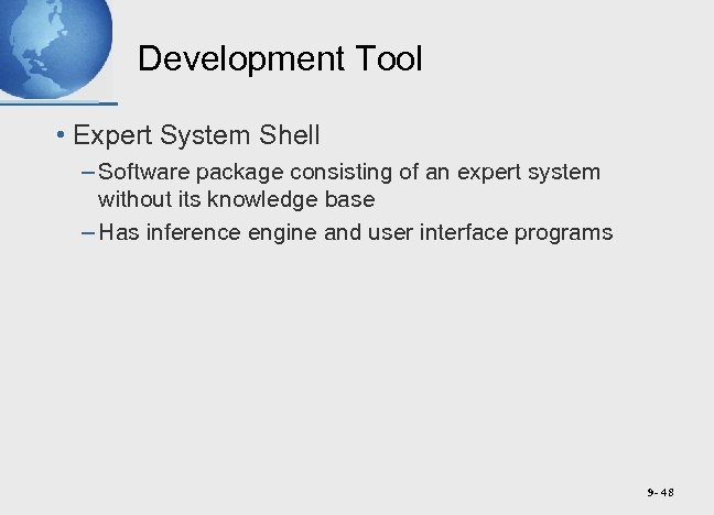Development Tool • Expert System Shell – Software package consisting of an expert system