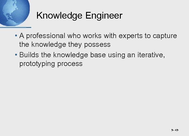 Knowledge Engineer • A professional who works with experts to capture the knowledge they