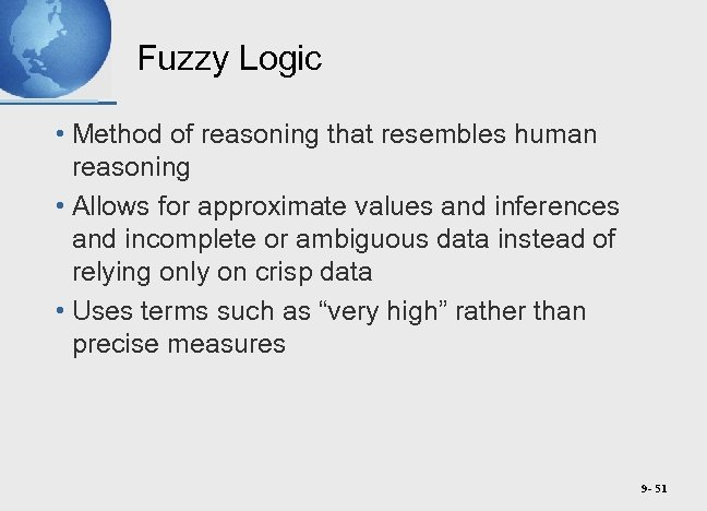 Fuzzy Logic • Method of reasoning that resembles human reasoning • Allows for approximate