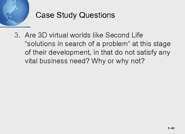"Case Study Questions 3. Are 3 D virtual worlds like Second Life ""solutions in"