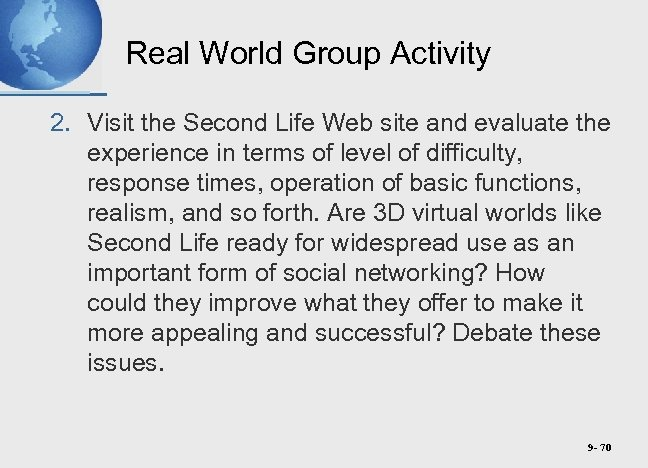 Real World Group Activity 2. Visit the Second Life Web site and evaluate the