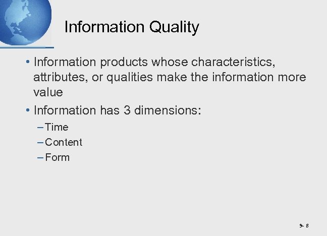 Information Quality • Information products whose characteristics, attributes, or qualities make the information more