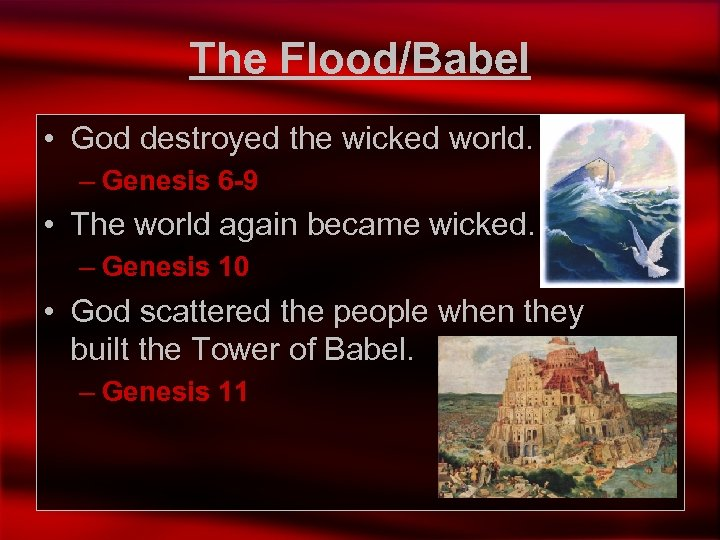 The Flood/Babel • God destroyed the wicked world. – Genesis 6 -9 • The