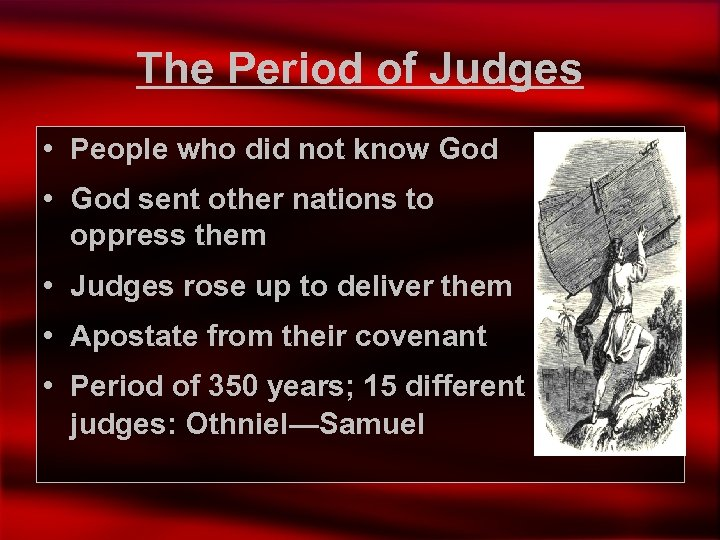 The Period of Judges • People who did not know God • God sent