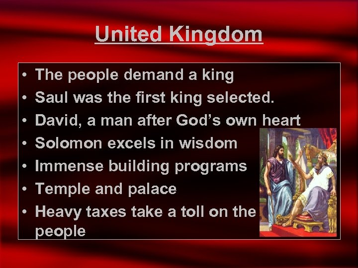 United Kingdom • • The people demand a king Saul was the first king