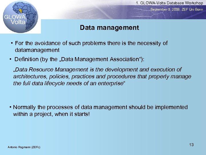 1. GLOWA-Volta Database Workshop September 5, 2006, ZEF Uni Bonn Data management • For