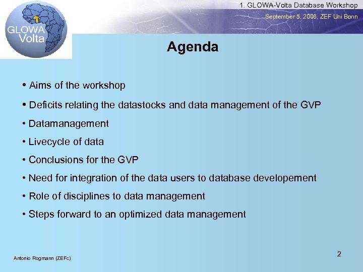 1. GLOWA-Volta Database Workshop September 5, 2006, ZEF Uni Bonn Agenda • Aims of