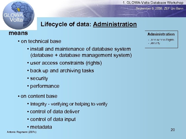 1. GLOWA-Volta Database Workshop September 5, 2006, ZEF Uni Bonn Lifecycle of data: Administration