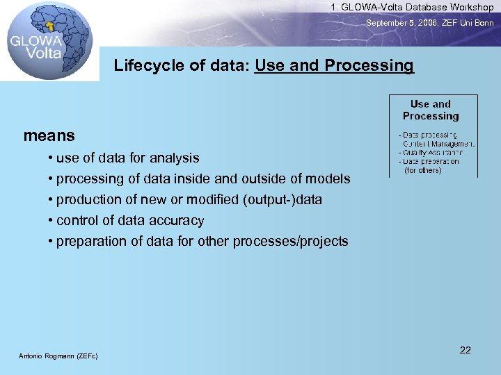 1. GLOWA-Volta Database Workshop September 5, 2006, ZEF Uni Bonn Lifecycle of data: Use