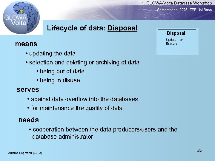 1. GLOWA-Volta Database Workshop September 5, 2006, ZEF Uni Bonn Lifecycle of data: Disposal