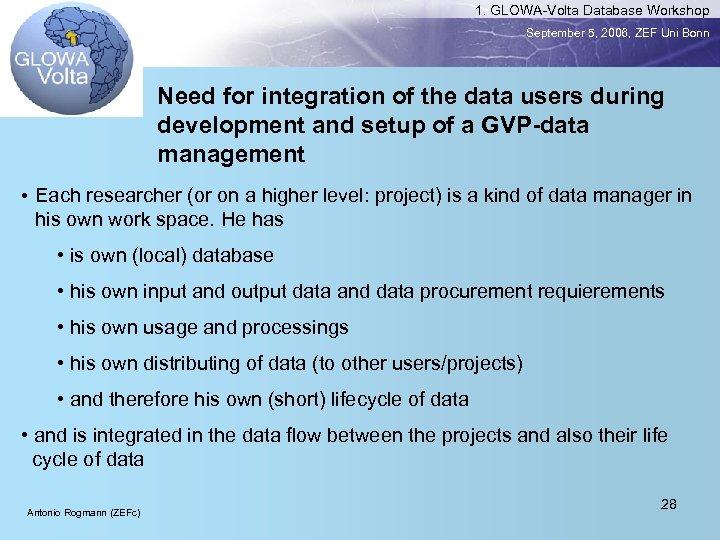 1. GLOWA-Volta Database Workshop September 5, 2006, ZEF Uni Bonn Need for integration of