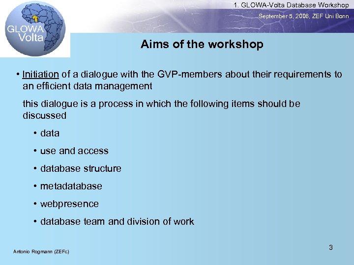 1. GLOWA-Volta Database Workshop September 5, 2006, ZEF Uni Bonn Aims of the workshop