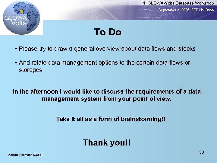 1. GLOWA-Volta Database Workshop September 5, 2006, ZEF Uni Bonn To Do • Please