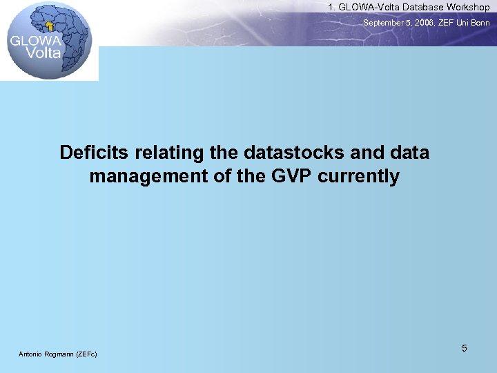 1. GLOWA-Volta Database Workshop September 5, 2006, ZEF Uni Bonn Deficits relating the datastocks
