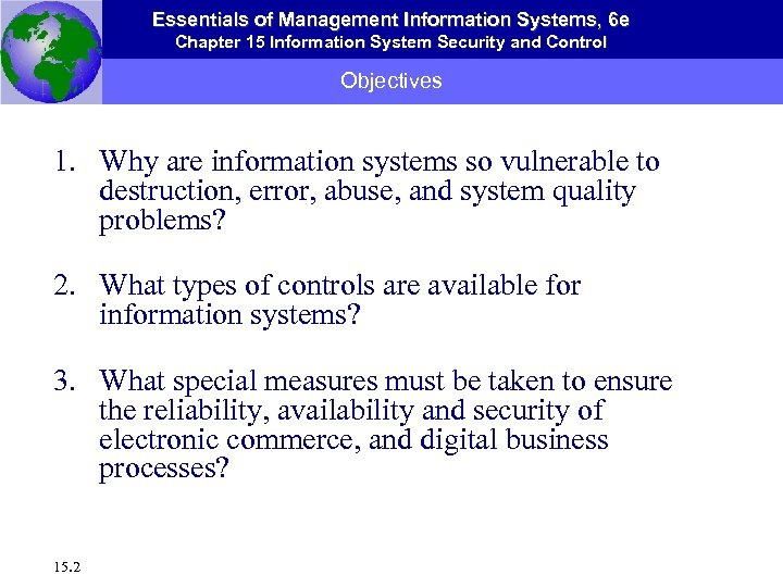 Essentials of Management Information Systems, 6 e Chapter 15 Information System Security and Control