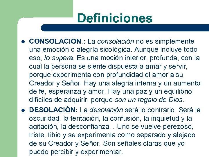 Definiciones l l CONSOLACION. : La consolación no es simplemente una emoción o alegría