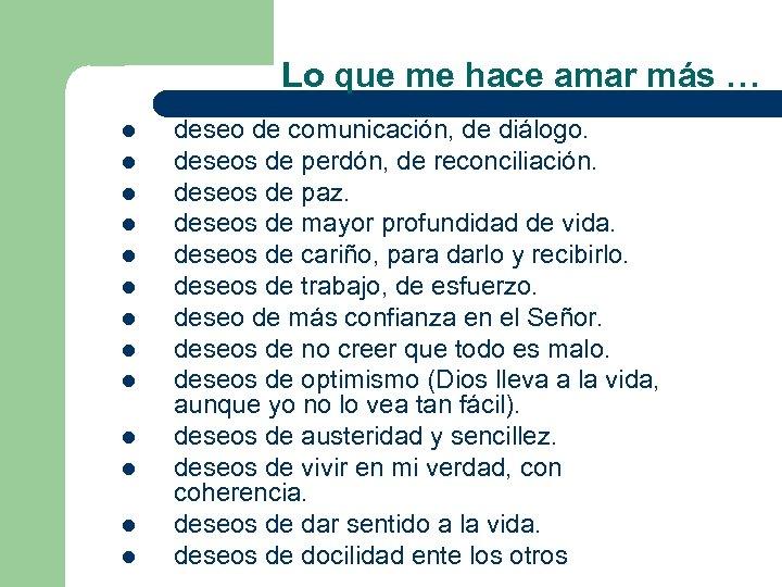 Lo que me hace amar más … l l l l deseo de comunicación,
