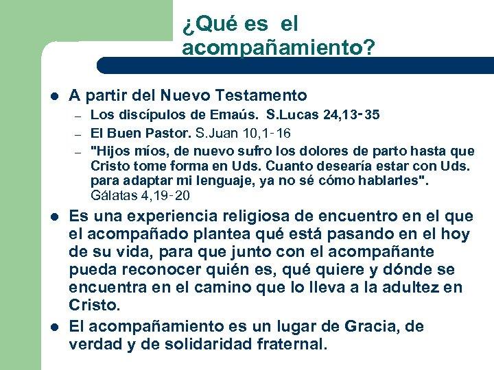 ¿Qué es el acompañamiento? l A partir del Nuevo Testamento – – – l