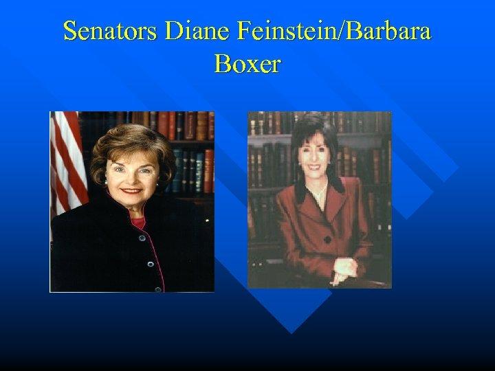 Senators Diane Feinstein/Barbara Boxer