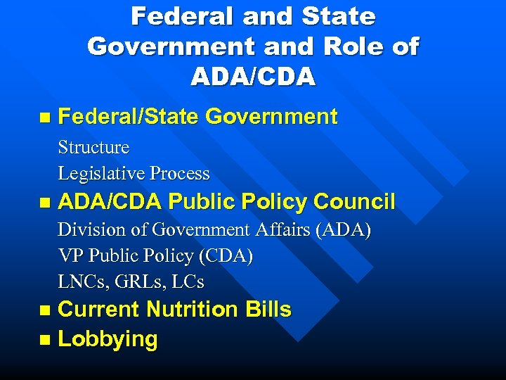 Federal and State Government and Role of ADA/CDA n Federal/State Government Structure Legislative Process