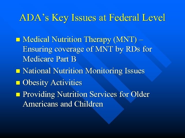 ADA's Key Issues at Federal Level Medical Nutrition Therapy (MNT) – Ensuring coverage of