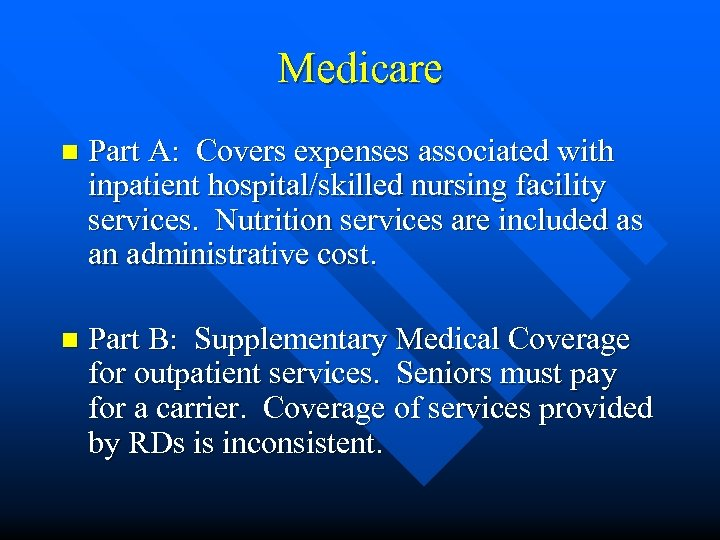 Medicare n Part A: Covers expenses associated with inpatient hospital/skilled nursing facility services. Nutrition