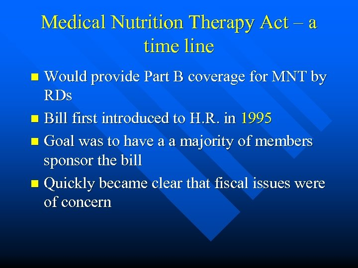 Medical Nutrition Therapy Act – a time line Would provide Part B coverage for