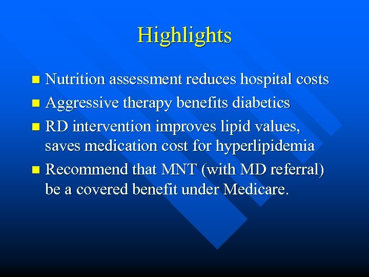 Highlights Nutrition assessment reduces hospital costs n Aggressive therapy benefits diabetics n RD intervention