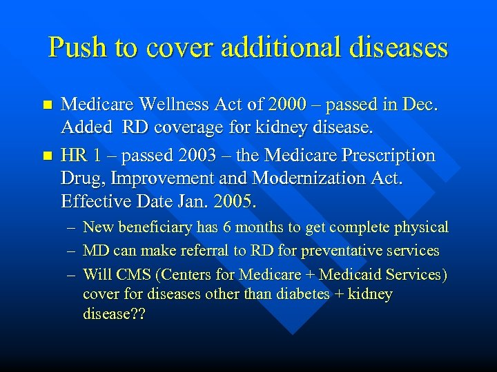 Push to cover additional diseases n n Medicare Wellness Act of 2000 – passed
