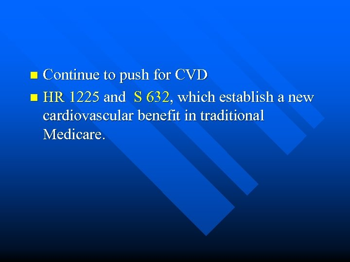 Continue to push for CVD n HR 1225 and S 632, which establish a