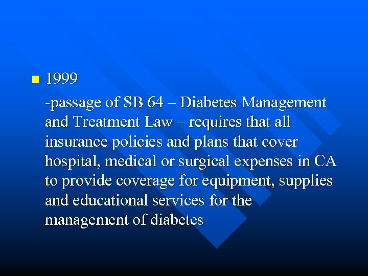 n 1999 -passage of SB 64 – Diabetes Management and Treatment Law – requires