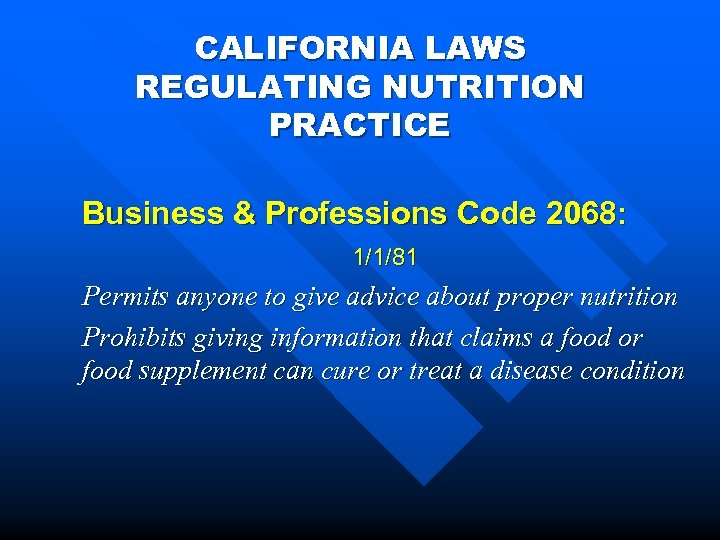 CALIFORNIA LAWS REGULATING NUTRITION PRACTICE Business & Professions Code 2068: 1/1/81 Permits anyone to