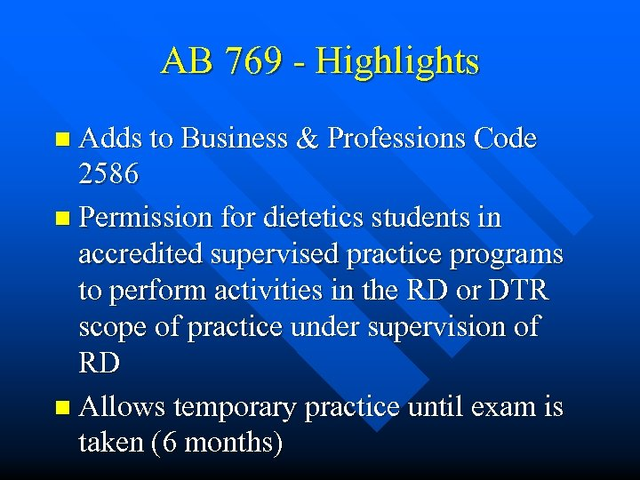 AB 769 - Highlights n Adds to Business & Professions Code 2586 n Permission