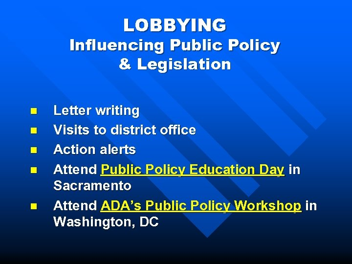LOBBYING Influencing Public Policy & Legislation n n Letter writing Visits to district office