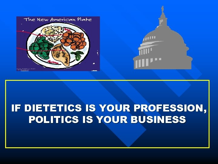 IF DIETETICS IS YOUR PROFESSION, POLITICS IS YOUR BUSINESS