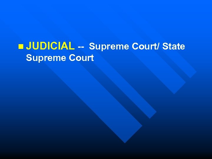 n JUDICIAL -- Supreme Court/ State Supreme Court