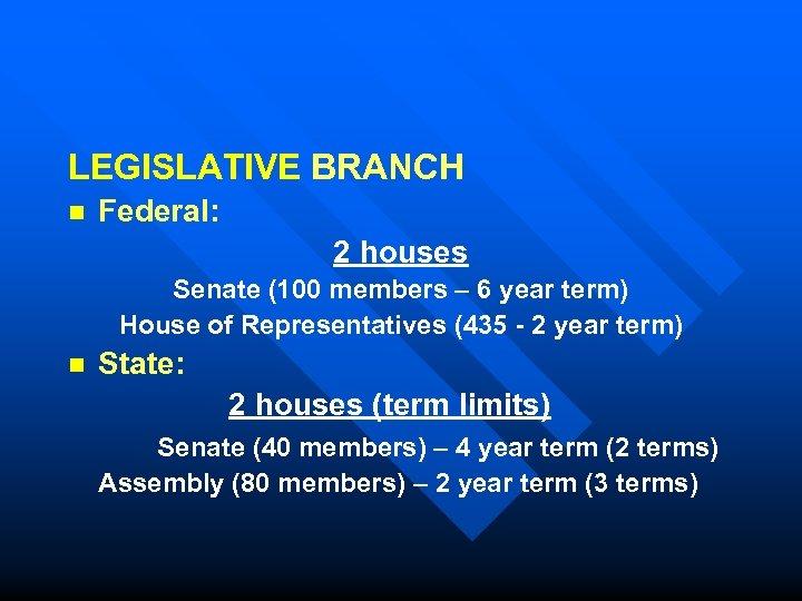 LEGISLATIVE BRANCH n Federal: 2 houses Senate (100 members – 6 year term) House